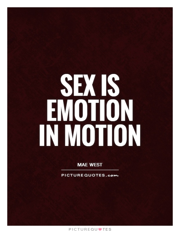 sex-is-emotion-in-motion-quote-1